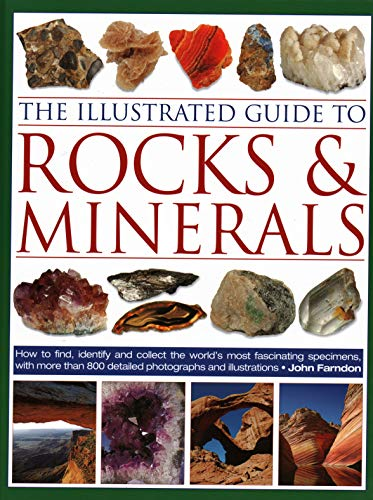 The Illustrated Guide to Rocks & Minerals: How to find, identify and collect the world's most fascinating specimens, with over 800 detailed photographs