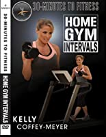 30 Minutes To Fitness Home Gym Intervals - Kelly Coffey-Meyer