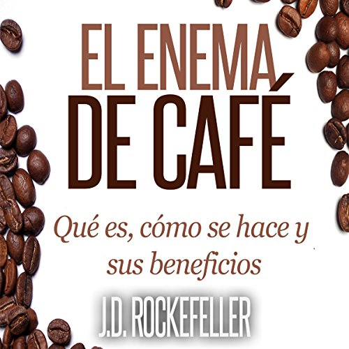El Enema de Cafe: Que es, como se hace y sus beneficios [The Coffee Enema: What It Is, How It's Done, and Its Benefits] audiobook cover art
