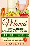 Libro de Recetas Dieta Mamá Naturalmente Delgada y Saludable (Vol.1): Comiendo Bien...
