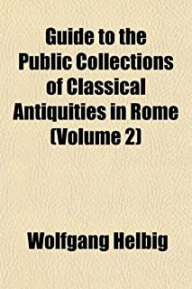 Guide to the Public Collections of Classical Antiquities in Rome (Volume 2)