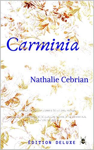 Carminia: Heureux qui comme Ulysse a fait un beau voyage. Je me plains à mes vers et si j'ai quelques regrets, je me ris avec eux, je leur dis mon secret. (French Edition)