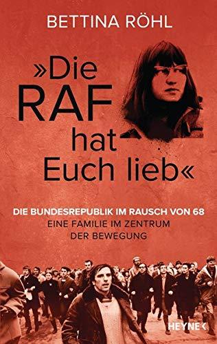 """""""Die RAF hat euch lieb"""": Die Bundesrepublik im Rausch von 68 - Eine Familie im Zentrum der Bewegung"""