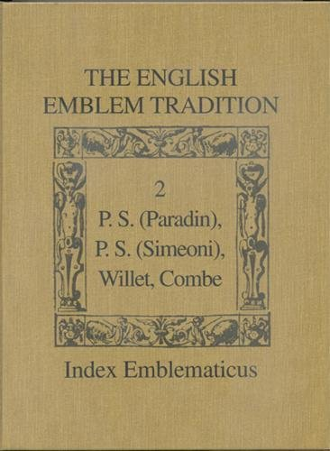The English Emblem Tradition: Volume 2: P.S. (Paradin), P.S. (Simeoni), Willet, Combe (Index Emblematicus, Band 2)
