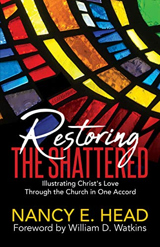 Restoring the Shattered: Illustrating Christ's Love Through the Church in One Accord by [Nancy E. Head]