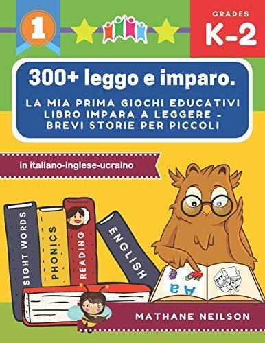 300+ leggo e imparo. la mia prima giochi educativi libro impara a leggere - Brevi storie per piccoli in italiano-inglese-ucraino: Il gioco delle frasi ... Prime parole baby attività montessori libri.