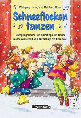 Schneeflocken tanzen: Bewegungslieder und Spieltipps für Kinder in der Winterzeit von Kürbiskopf bis Karneval