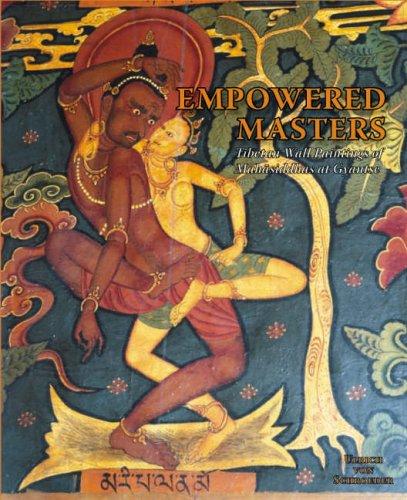 Schroeder, U: Empowered Masters: Tibetan Wall Paintings Of: Tibetan Wall Paintings of Mahasiddhas at Gyantse