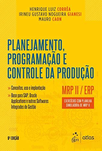 Planejamento, Programação e Controle da Produção - MRP II / ERP - Exercícios com Planilha Simuladora de MRP II
