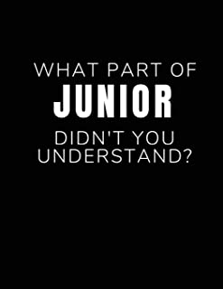 What Part Of Junior Didn't You Understand?: High School Notebook - Blank Lined College Ruled Paper - Junior Year Memory Bo...