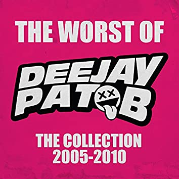 The Worst of Deejay Pat B: The Collection 2005 - 2010