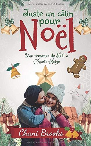 Juste un câlin pour Noël: Une romance de Noël au village de Chante-Neige - une comédie romantique feel-good au Québec