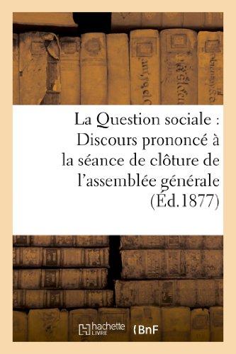 La Question sociale : Discours prononcé à la séance de clôture de l'assemblée générale, 1877