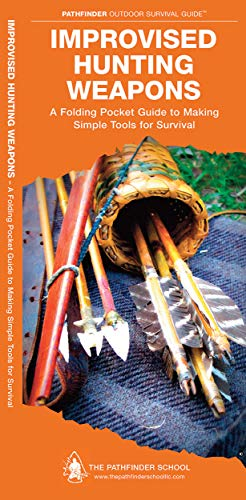 Improvised Hunting Weapons: A Folding Pocket Guide to Making Simple Tools for Survival (Pathfinder Outdoor Survival Guide Series)