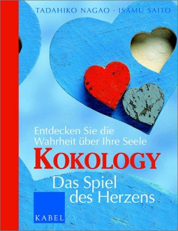 Kokology - Das Spiel des Herzens - Entdecken Sie die Wahrheit ueber Ihre Seele