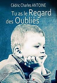 Tu as le regard des oubliés par Cédric Charles Antoine