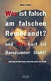 Was ist falsch am falschen Rembrandt? und Wie hart ist Damaszener Stahl? Wie man mit Technik Kunst erforscht, prüft und erhält.