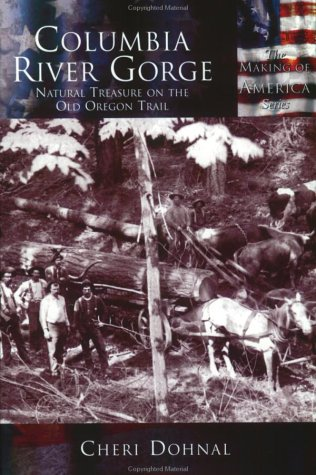 Columbia River Gorge: Natural Treasure On The Old Oregon Trail   (OR)  (Making of America)