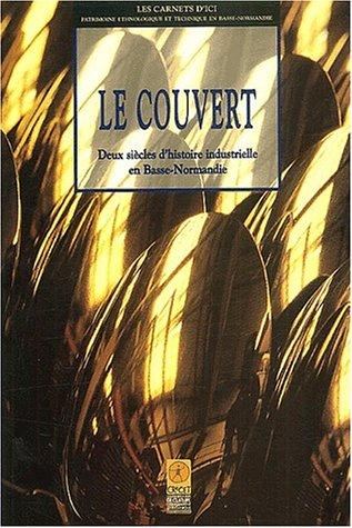 Le couvert. Deux siècles d'histoire industrielle en Basse-Normandie