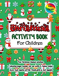 Christmas Activity Book For Children: Packed full colour fun, Santa Letter templates, cut out crafts, puzzles, colouring, festive comic and story ... addition for any child's holiday season