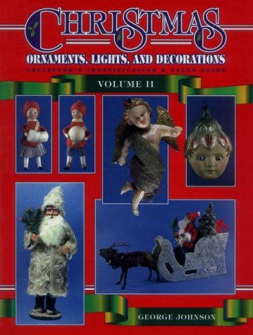 Compare Textbook Prices for Christmas Ornaments, Lights and Decorations: Collector's Identification & Value Guide Christmas Ornaments II, Lights & Decorations 6th ed. Edition ISBN 9780891457459 by Johnson, George