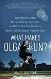 Image of What Makes Olga Run?: The Mystery of the 90-Something Track Star, and What She Can Teach Us About Living Longer, Happier Lives