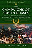 The Campaigns of 1812 in Russia: A Prussian Officer s Account From the Russian Imperial Headquarters (Napoleonic Library)