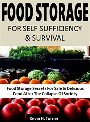 Food Storage For Self Sufficiency and Survival: Food Storage Secrets For Safe & Delicious Food After The Collapse Of Society