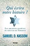 Qui écrira notre histoire ? Les archives secrètes du ghetto de Varsovie - Grasset - 28/09/2011