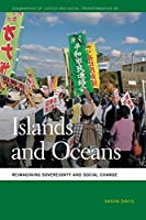 Islands and Oceans: Reimagining Sovereignty and Social Change (Geographies of Justice and Social Transformation)