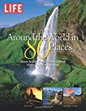 LIFE Around the World in 80 Places: From Scenic Cities to Sensational Vistas to the Seven Seas