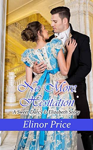 No More Hesitation: A Sweet Darcy & Elizabeth Story by [Elinor Price]