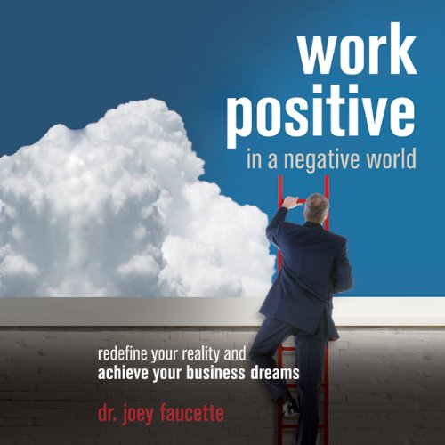 Work Positive in a Negative World audiobook cover art