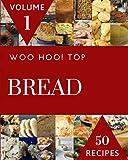 Woo Hoo! Top 50 Bread Recipes Volume 1: A Bread Cookbook Everyone Loves!
