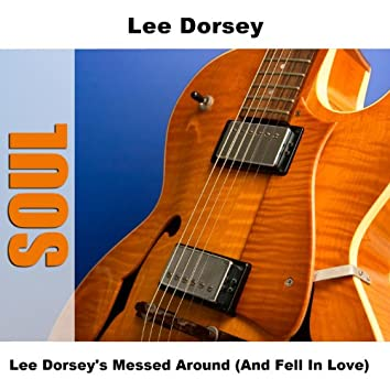 Lee Dorsey's Messed Around (And Fell In Love)
