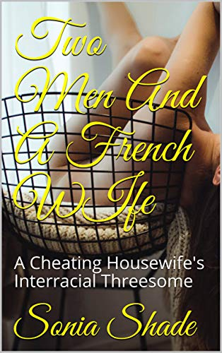Two Men And A French WIfe: A Cheating Housewife's Interracial Threesome (English Edition)