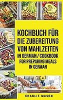 Kochbuch fuer die Zubereitung von Mahlzeiten In German/ Cookbook for preparing meals In German