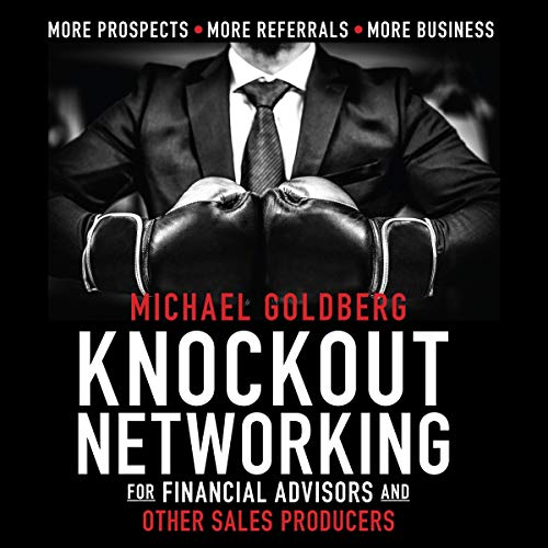 Knock Out Networking for Financial Advisors and Other Sales Producers cover art