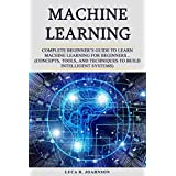 Machine Learning: Complete Beginner's Guidе to Learn Mасhinе Learning Fоr Bеginnеrѕ... (Concepts, Tооlѕ, аnd Tесhniԛuеѕ to Build Intеlligеnt Systems) (English Edition)