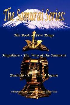 The Samurai Series: The Book of Five Rings, Hagakure - The Way of the Samurai & Bushido - The Soul of Japan (Illustrated) (Translated) by [Miyamoto Musashi, Yamamoto Tsunetomo, Inazo Nitobe, Shawn Conners, James H. Ford, Sian Kim]