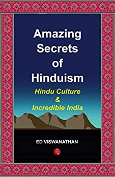 Amazing Secrets of Hinduism: Hindu Culture and Incredible India by [Ed Viswanathan]