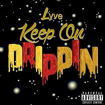 Keep on Drippin'
