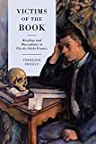 Proulx, F: Victims of the Book: Reading and Masculinity in Fin-De-Si?cle France (University of Toronto Romance Series) - Francois Proulx