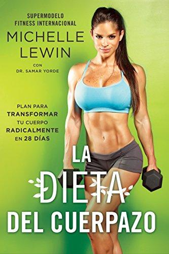 La dieta del cuerpazo / The Hot Body Diet: In plan para transformar tu cuerpo radicalmente en 28 días / The Plan to Radically Transform Your Body in 28 Days