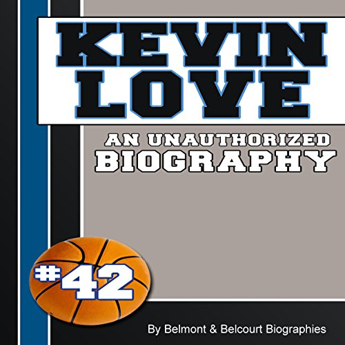 Kevin Love: An Unauthorized Biography cover art