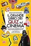 Il grande libro dei quiz sul cinema. 1650 domande (e risposte) sui film che ci hanno cambiato la vita