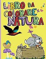 Natura Libro da Colorare: Animali incredibili, uccelli, piante e fauna selvatica per ragazzi e ragazze Le bellezze della natura - Fiori da colorare, uccelli, farfalle