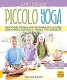 Piccolo yoga. Come creare lezioni di yoga per bambini da 5 a 11 anni con giochi, esercizi e favole per crescere
