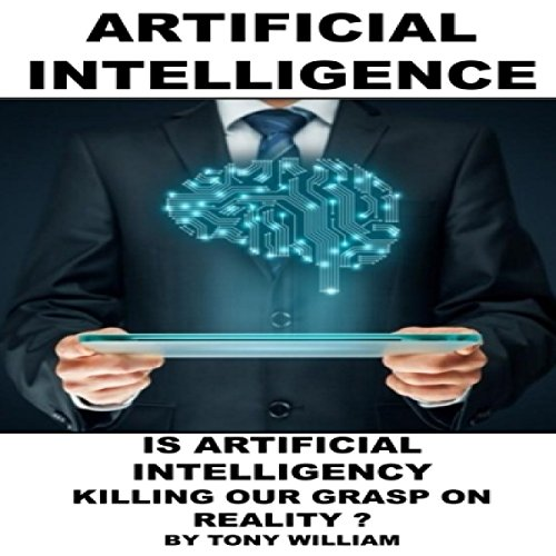 Artificial Intelligence: Is Artificial Intelligency Killing Our Grasp on Reality? audiobook cover art