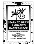 Learn To Draw A Graffiti Master-Piece: Your Essential Guide To Tags, Bubble Letters, Wildstyle, Layout And Piecing by Graffiti Diplomacy(2013-07-25)